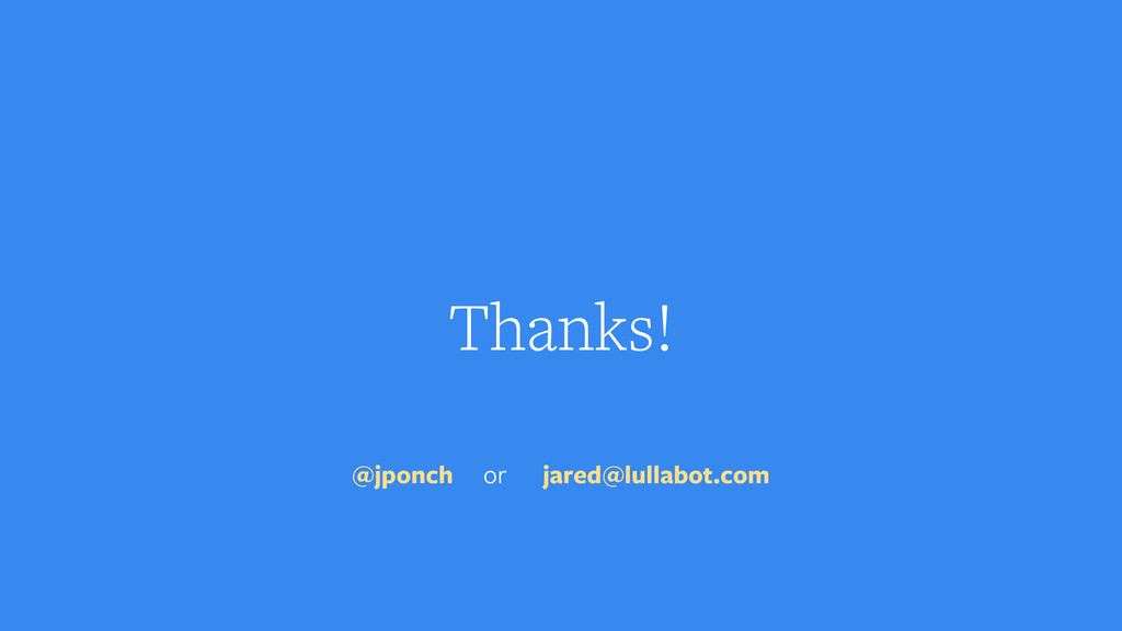 Thanks! @jponch or jared@lullabot.com