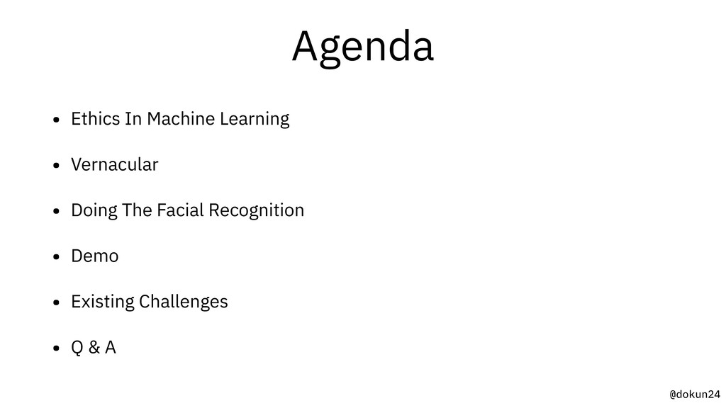 @dokun24 Agenda • Ethics In Machine Learning • ...
