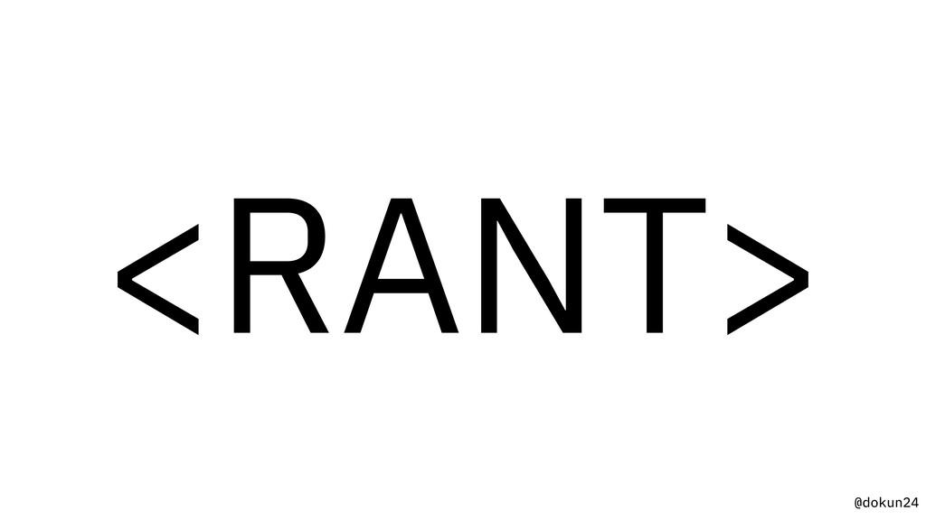 @dokun24 <RANT>
