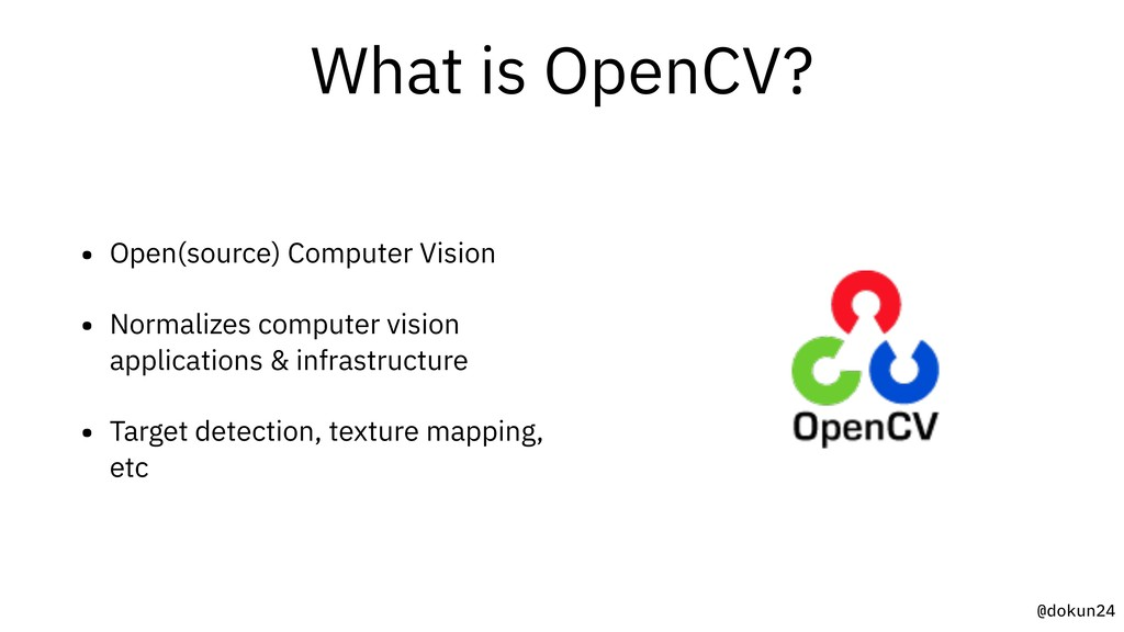 @dokun24 What is OpenCV? • Open(source) Compute...