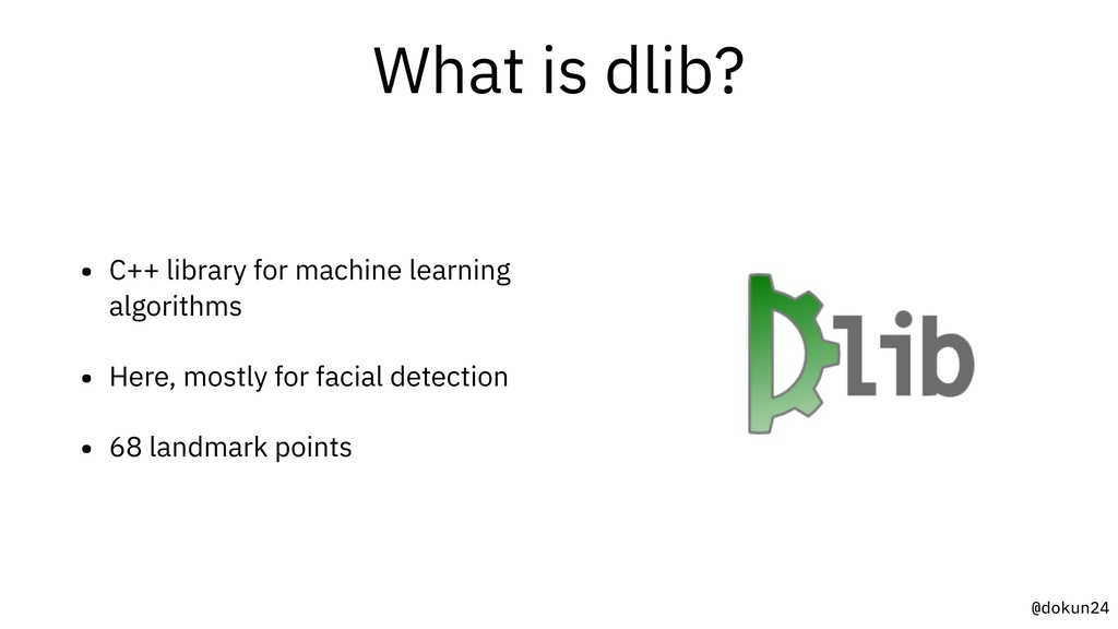 @dokun24 What is dlib? • C++ library for machin...