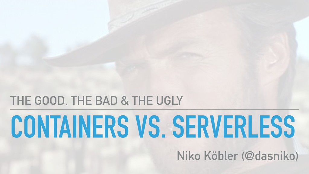 CONTAINERS VS. SERVERLESS THE GOOD, THE BAD & T...