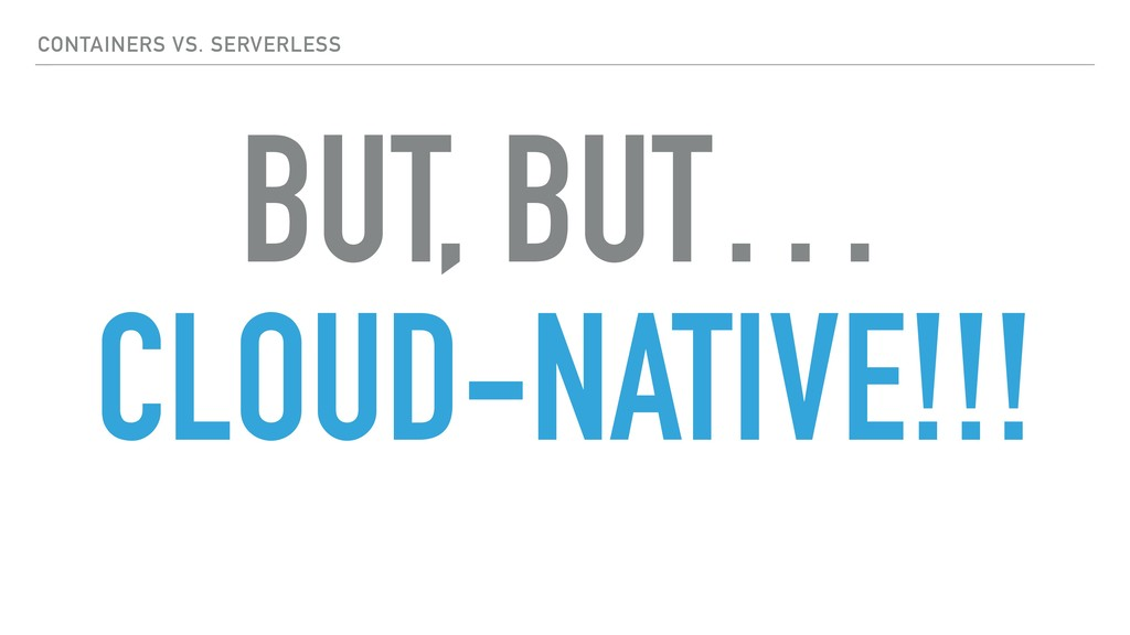 BUT, BUT… CLOUD-NATIVE!!! CONTAINERS VS. SERVER...