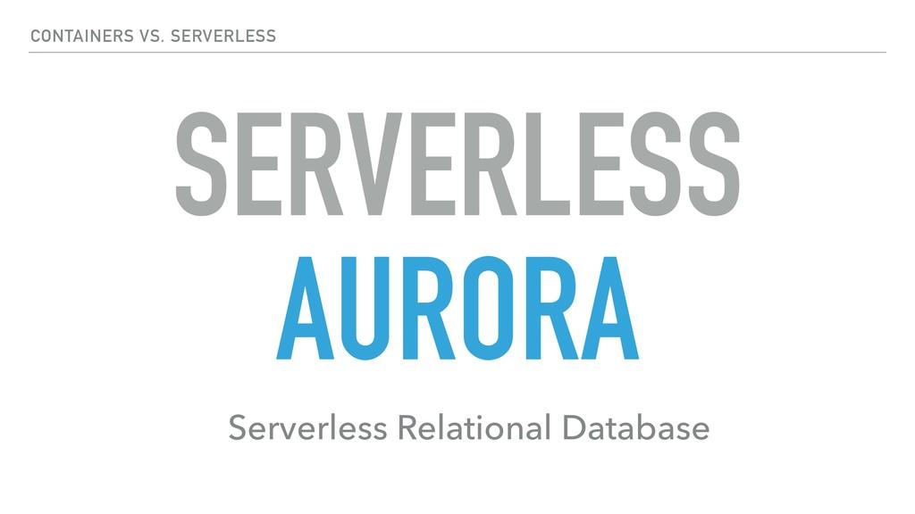 SERVERLESS AURORA Serverless Relational Databas...