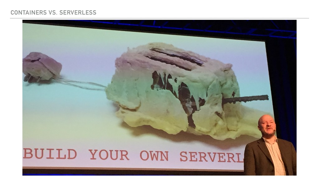 CONTAINERS VS. SERVERLESS
