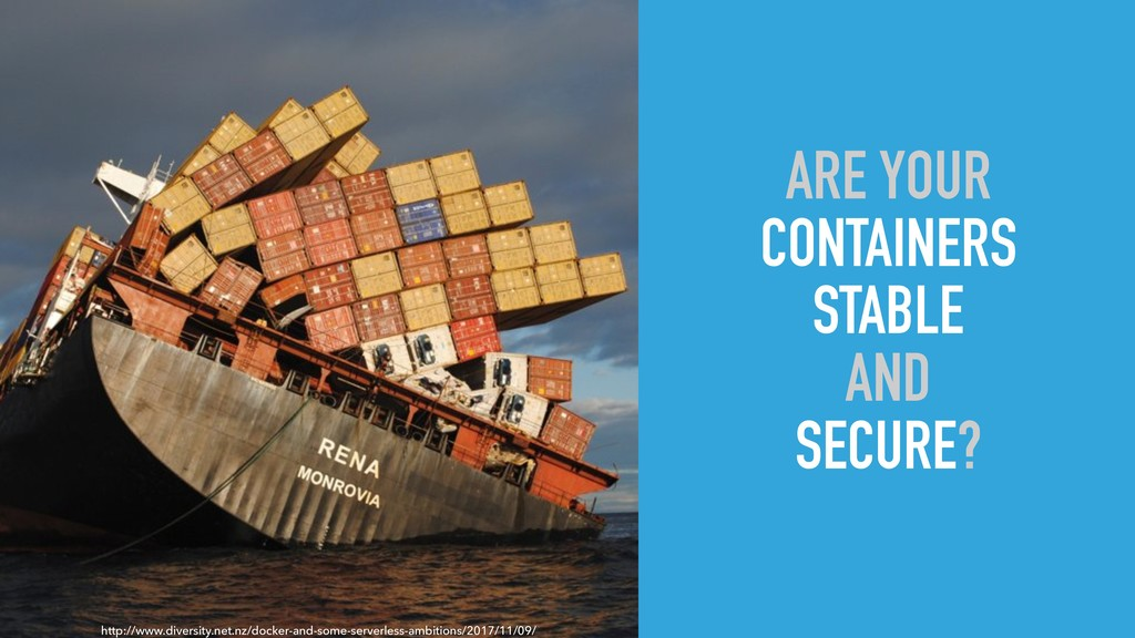 ARE YOUR CONTAINERS STABLE AND SECURE? Photo by...