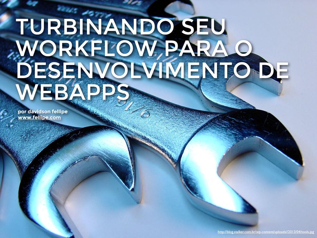 TURBINANDO SEU WORKFLOW PARA O DESENVOLVIMENTO ...