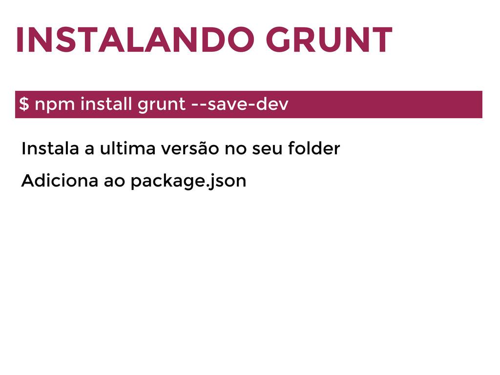 INSTALANDO GRUNT $ npm install grunt --save-dev...