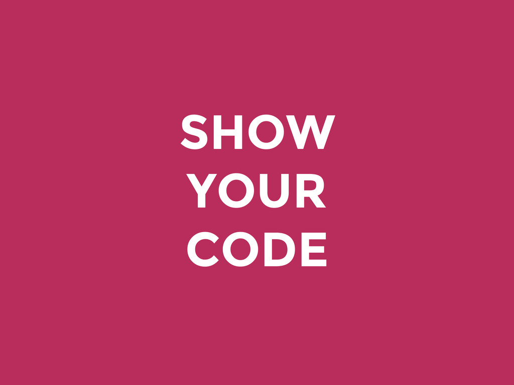 SHOW YOUR CODE