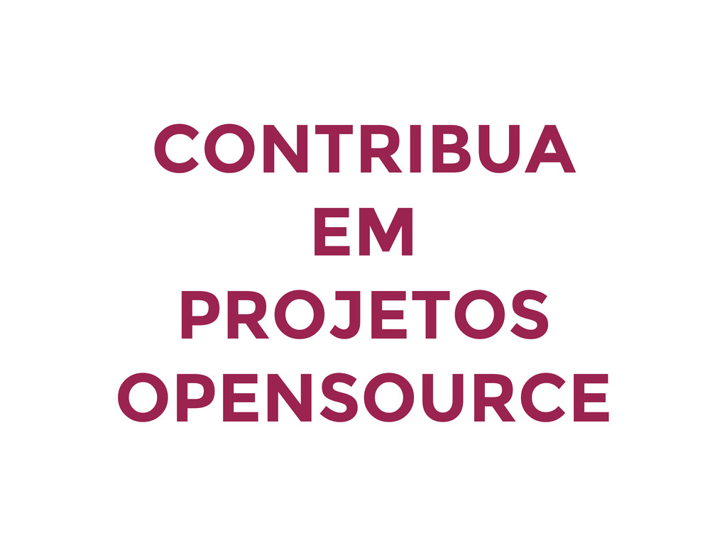 CONTRIBUA EM PROJETOS OPENSOURCE