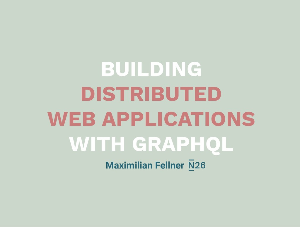 BUILDING DISTRIBUTED WEB APPLICATIONS WITH GRAP...