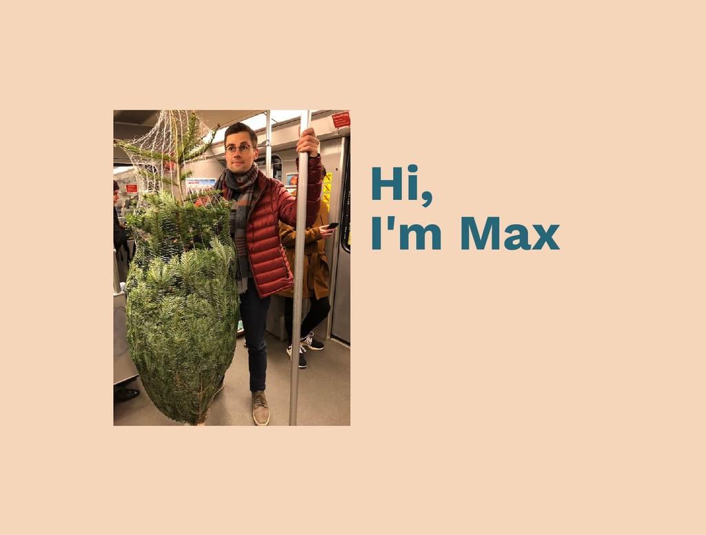 Hi, I'm Max