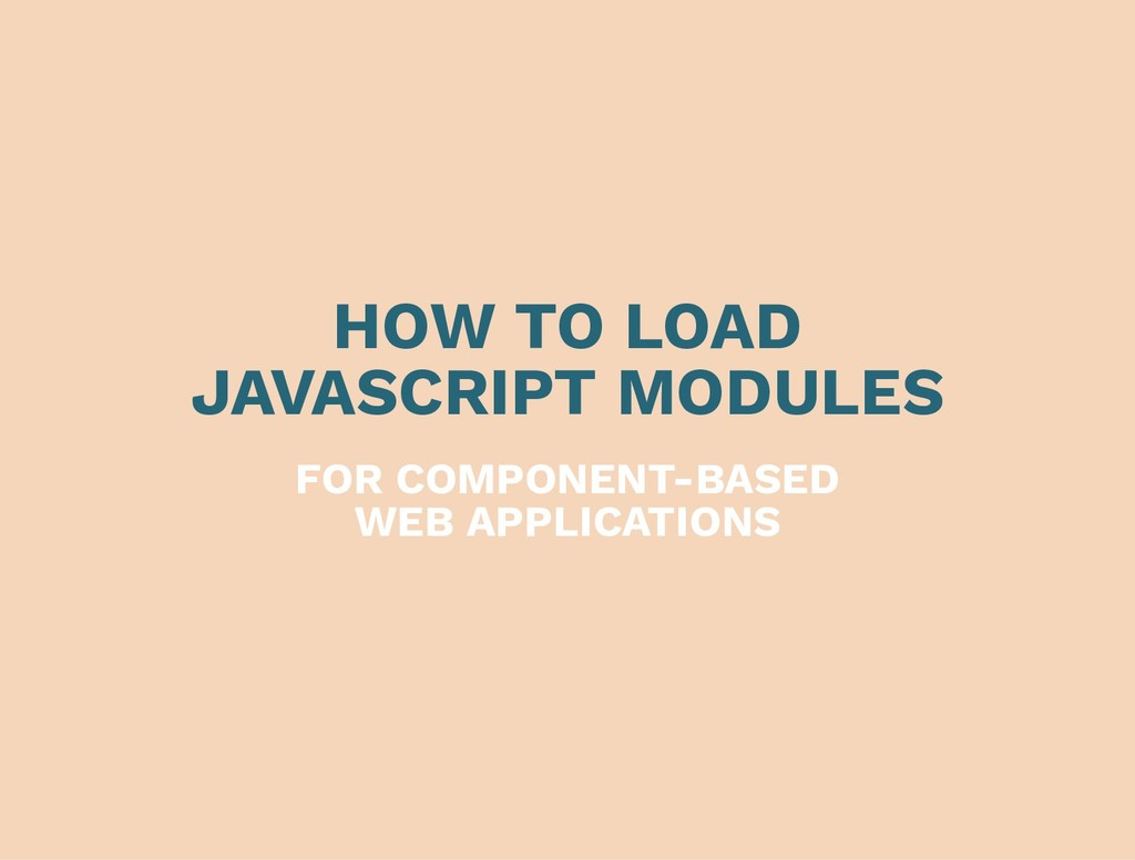 HOW TO LOAD JAVASCRIPT MODULES FOR COMPONENT-BA...