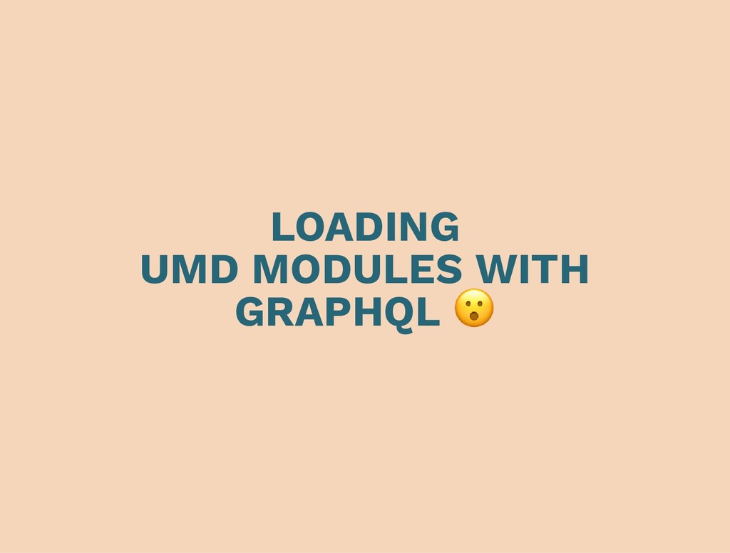 LOADING UMD MODULES WITH GRAPHQL