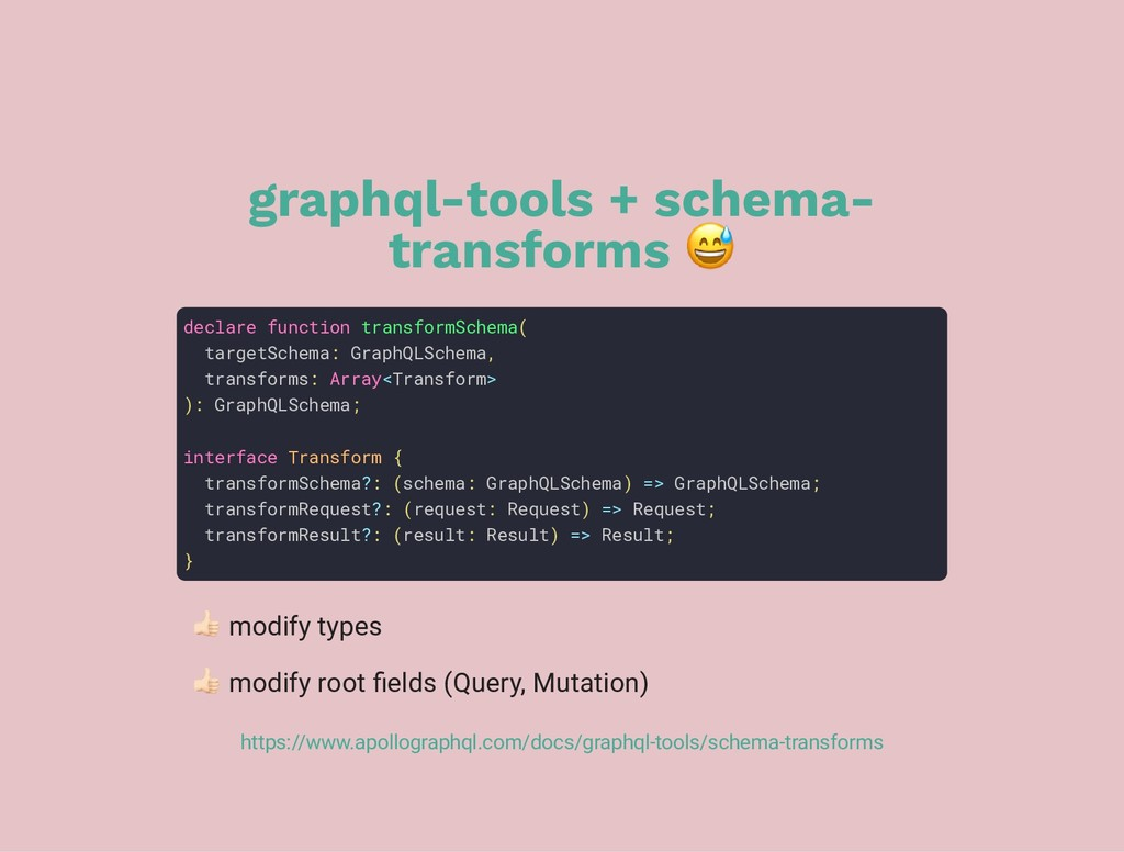 graphql-tools + schema- transforms declare func...