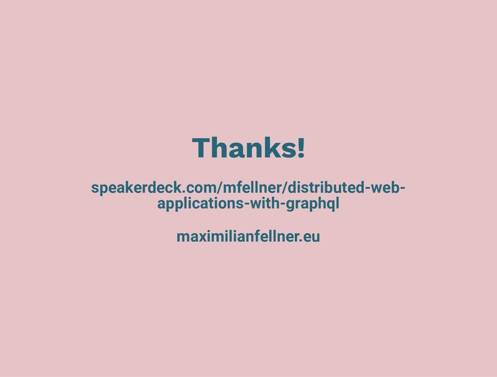 Thanks! speakerdeck.com/mfellner/distributed-we...