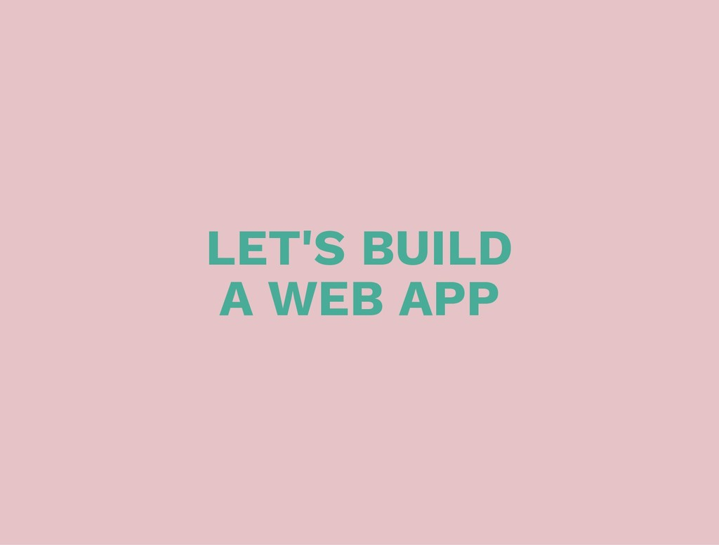 LET'S BUILD A WEB APP