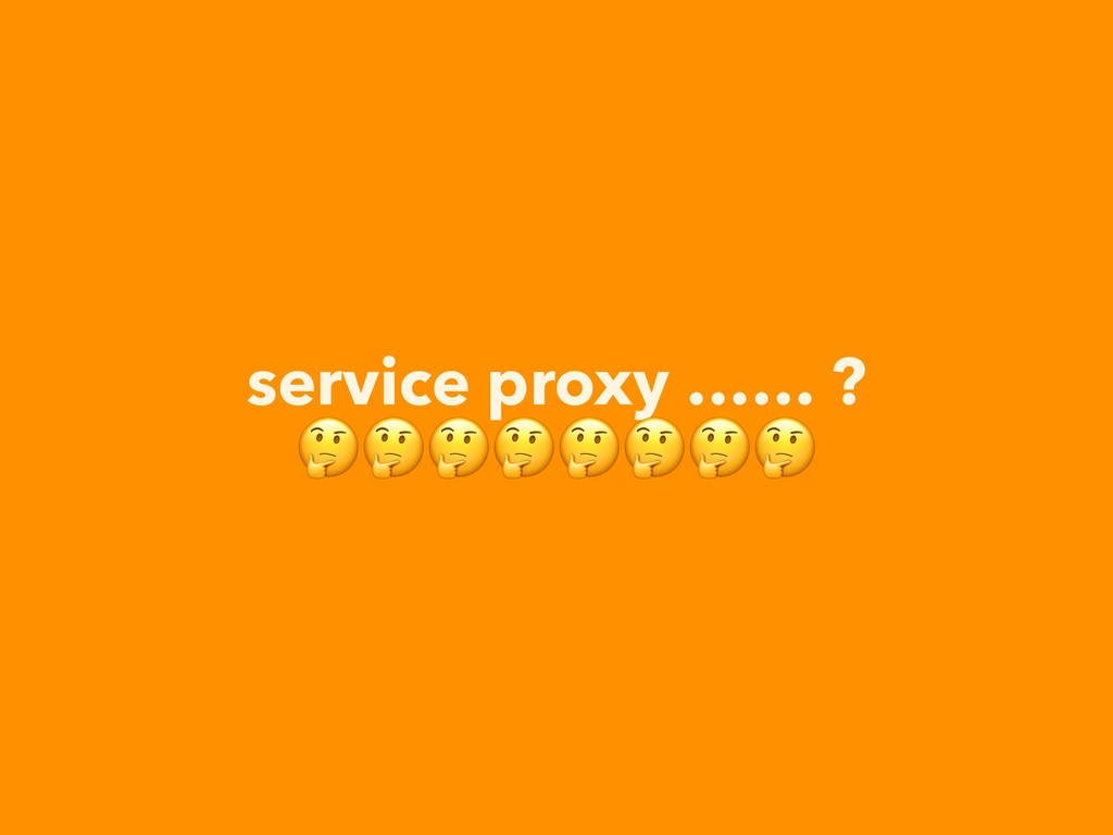 service proxy …… ?