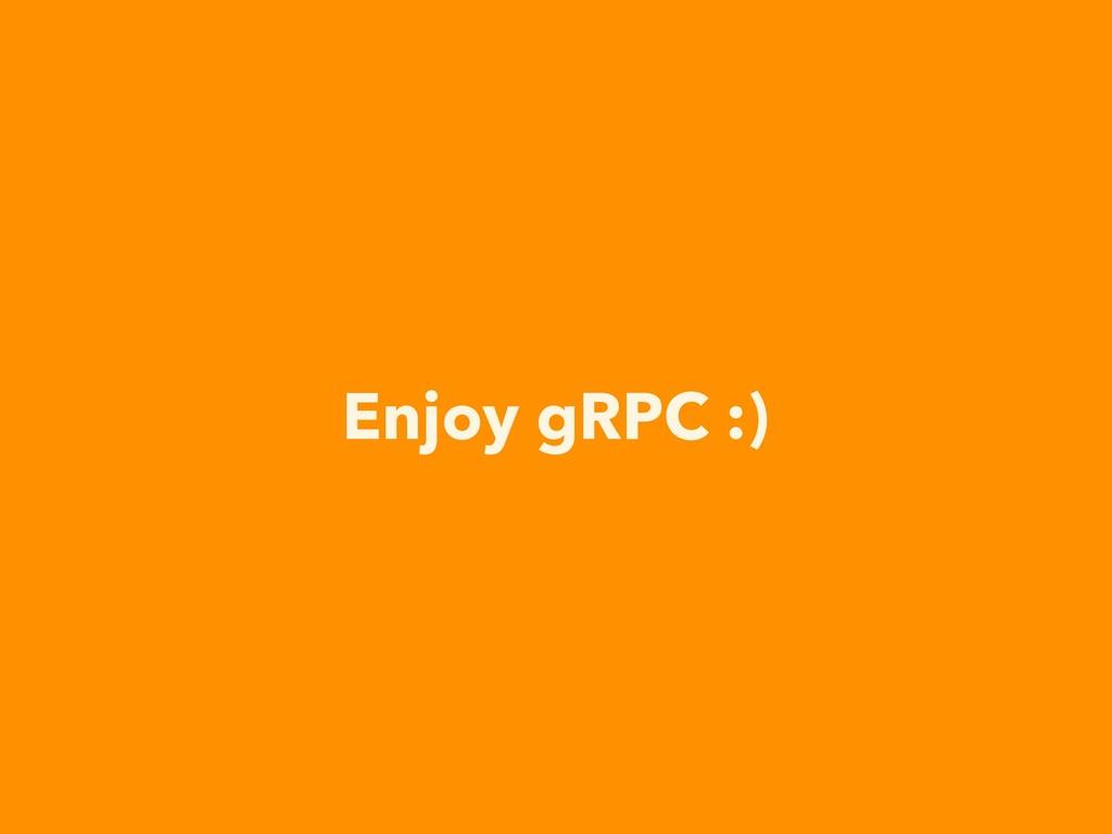 Enjoy gRPC :)