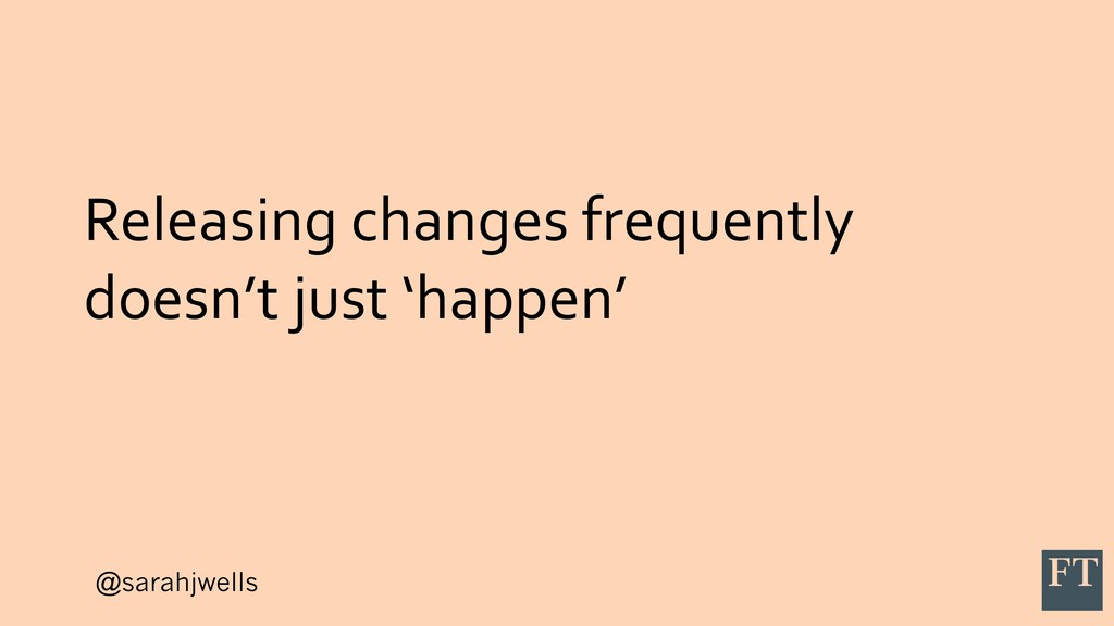 @sarahjwells Releasing changes frequently doesn...