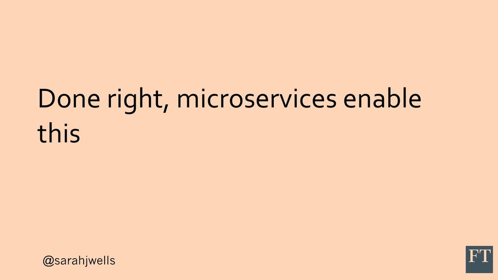 @sarahjwells Done right, microservices enable t...
