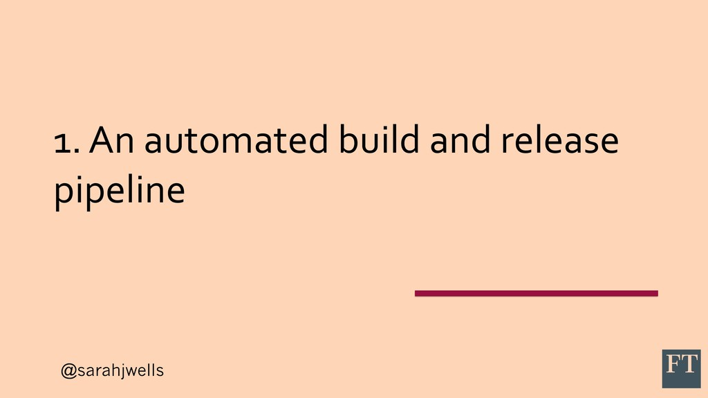 @sarahjwells 1. An automated build and release ...
