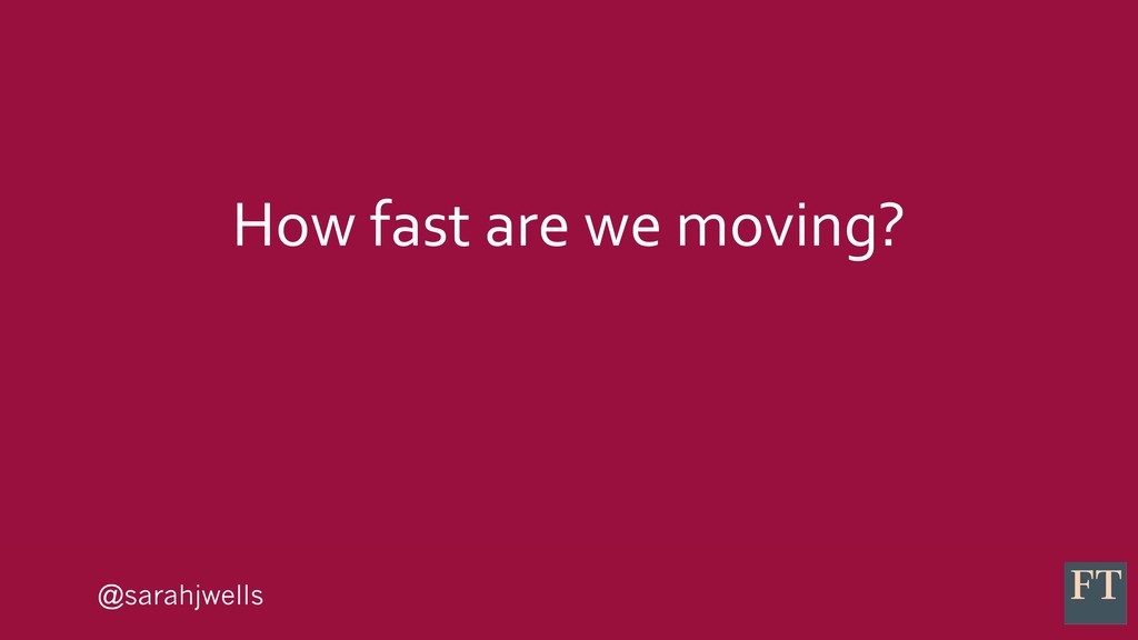 @sarahjwells How fast are we moving?