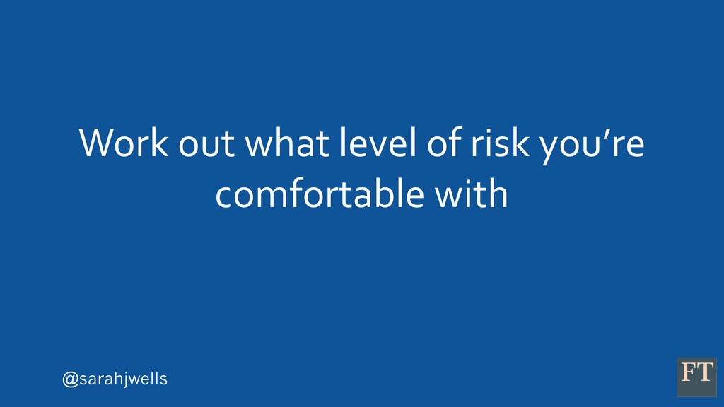 @sarahjwells Work out what level of risk you're...