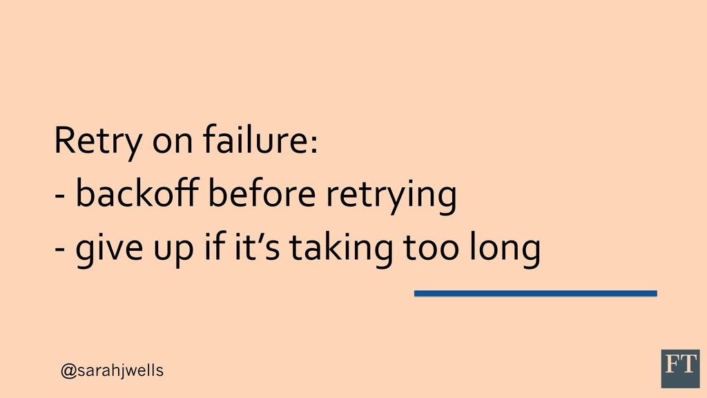 @sarahjwells Retry on failure: - backoff before ...