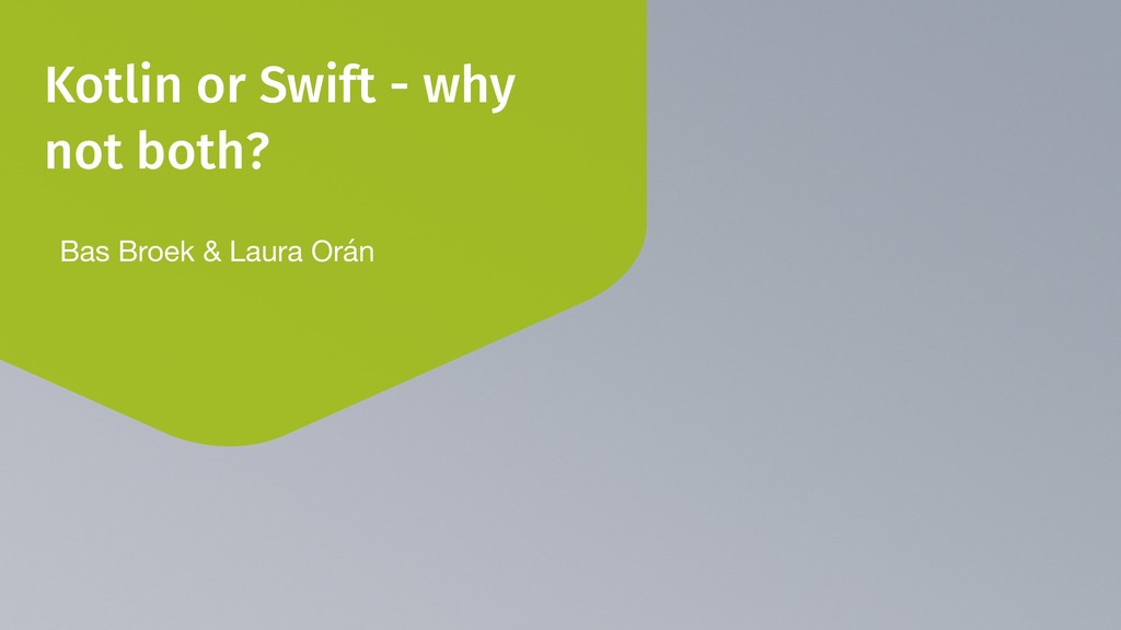Kotlin or Swift - why not both? Bas Broek & Lau...