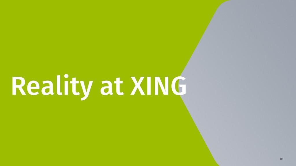 10 Reality at XING