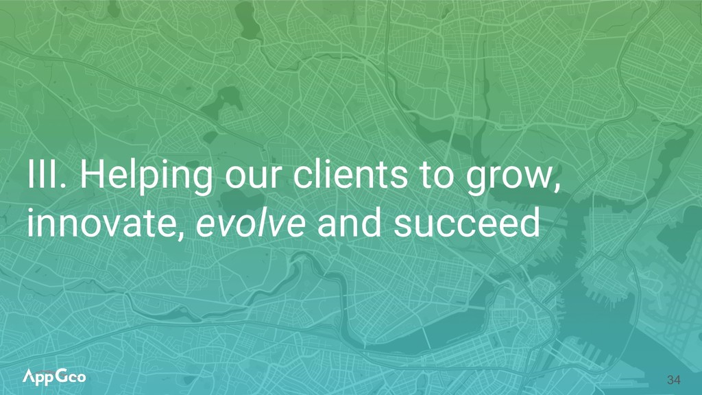 34 III. Helping our clients to grow, innovate, ...
