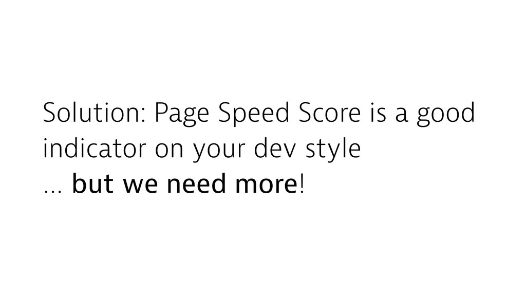 Solution: Page Speed Score is a good indicator ...