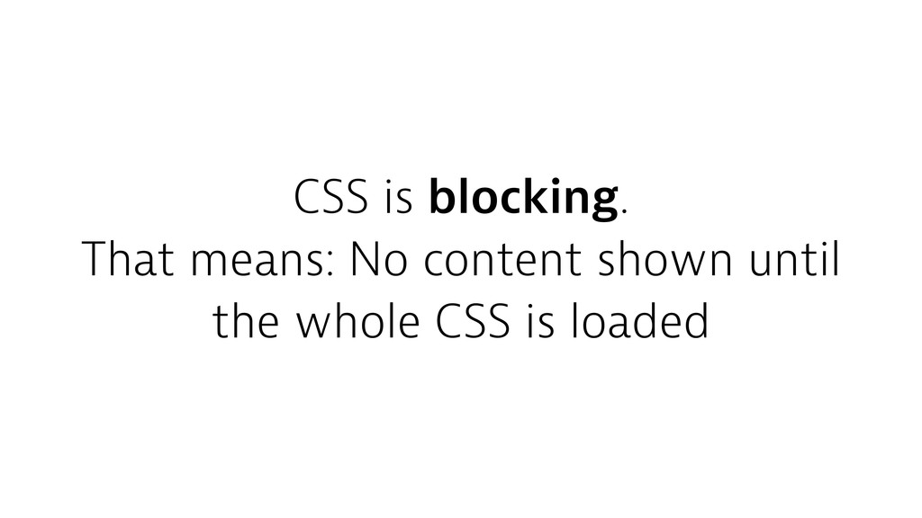 CSS is blocking. That means: No content shown u...