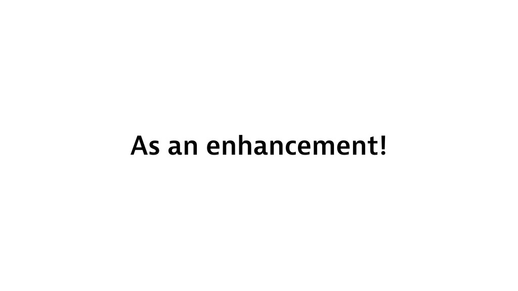 As an enhancement!
