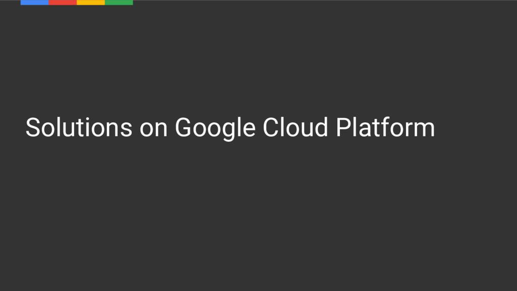 Solutions on Google Cloud Platform