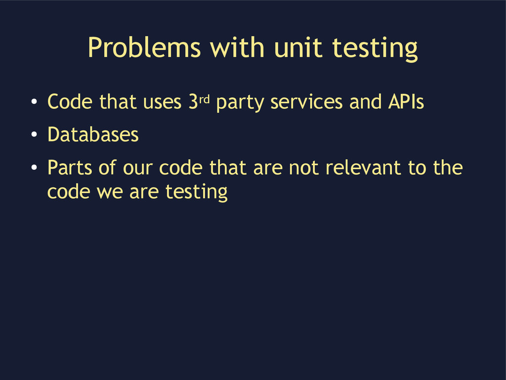 Problems with unit testing ● Code that uses 3rd...