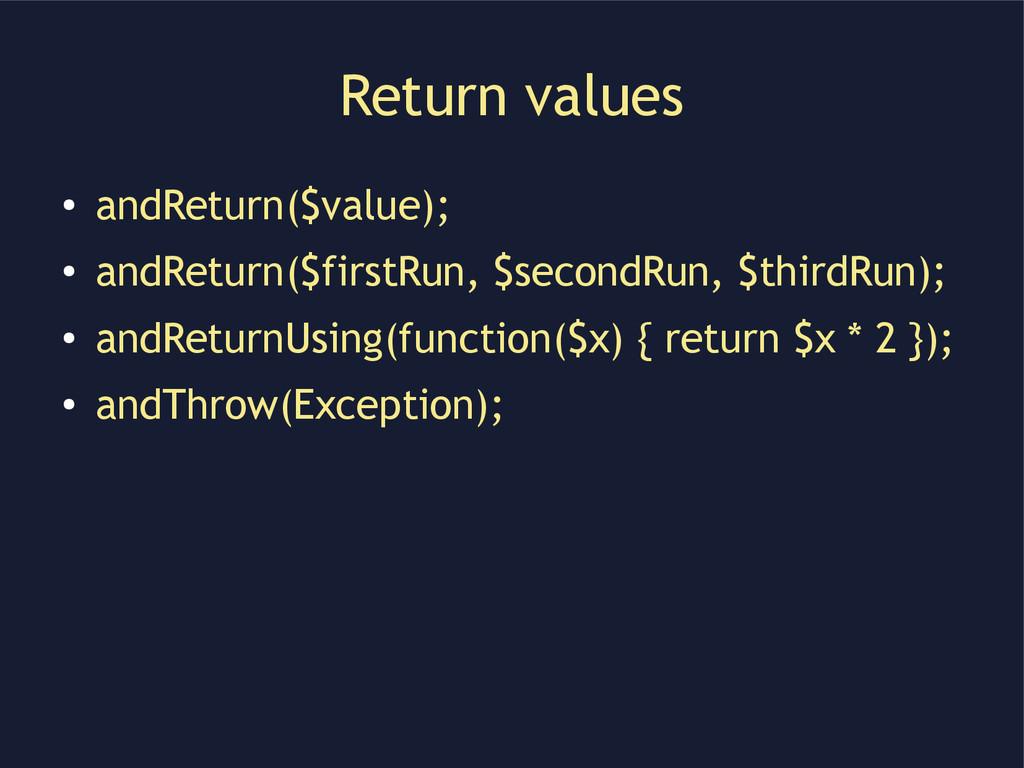 Return values ● andReturn($value); ● andReturn(...