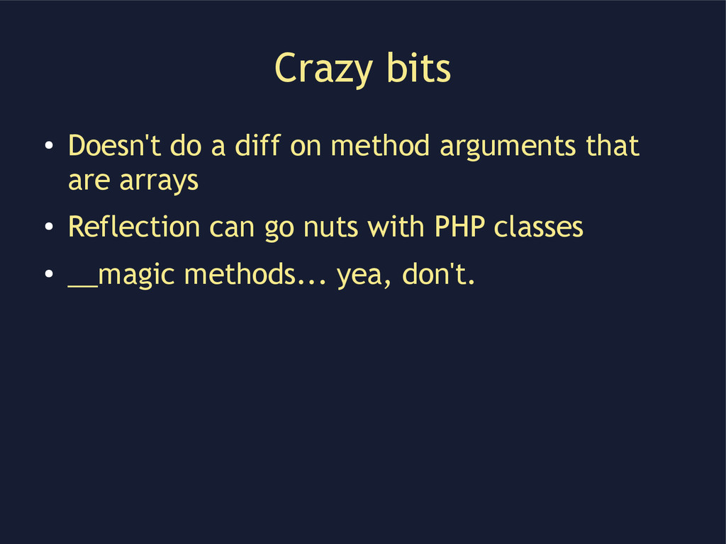 Crazy bits ● Doesn't do a diff on method argume...