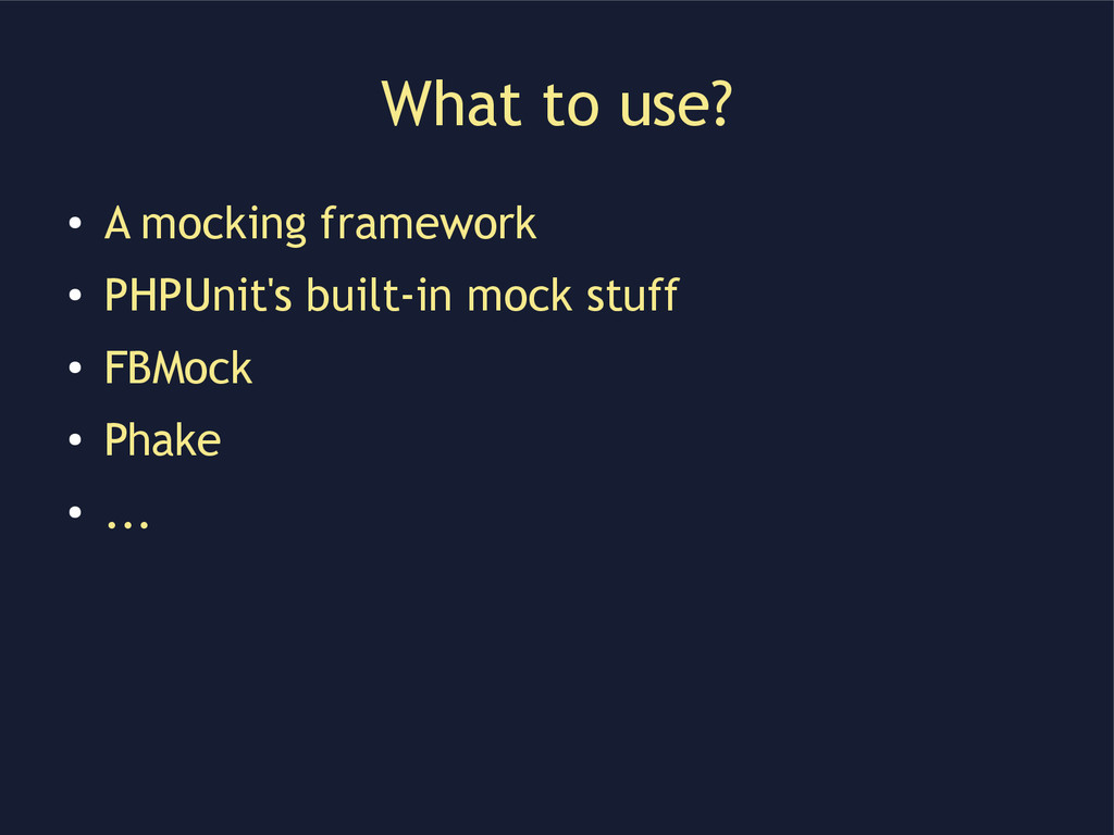 What to use? ● A mocking framework ● PHPUnit's ...