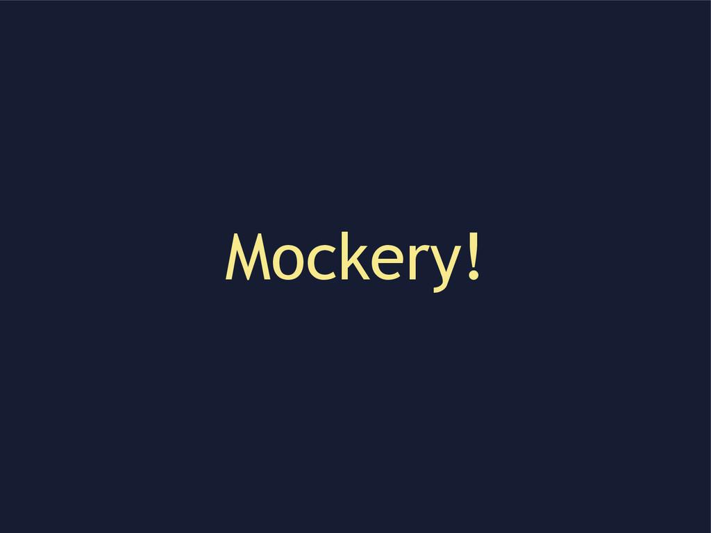 Mockery!