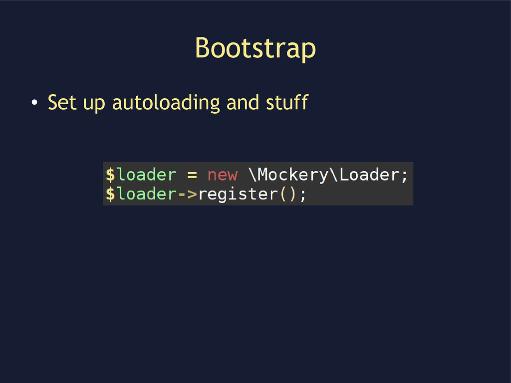 Bootstrap ● Set up autoloading and stuff