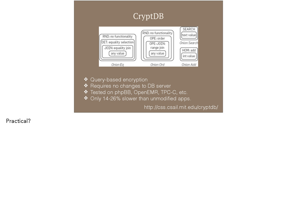 CryptDB ❖ Query-based encryption ❖ Requires no ...