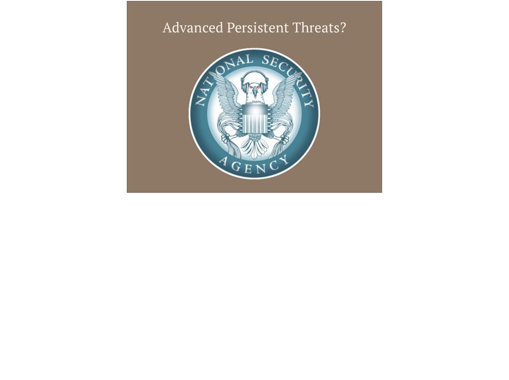 Advanced Persistent Threats?