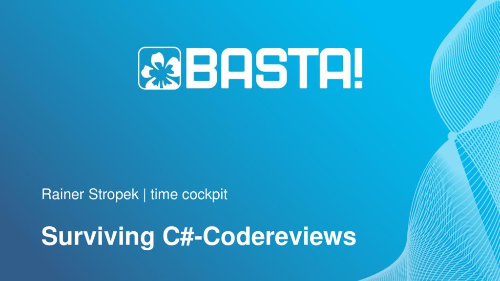 Rainer Stropek | time cockpit Surviving C#-Code...