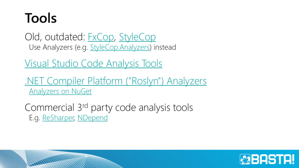 Tools Old, outdated: FxCop, StyleCop Use Analyz...