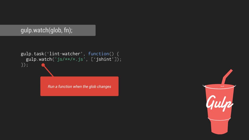 ! ! gulp.task('lint-watcher', function() { gulp...