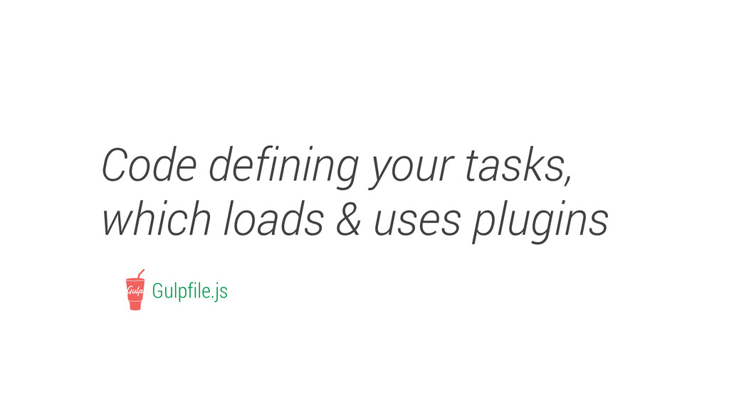 Code defining your tasks, which loads & uses pl...