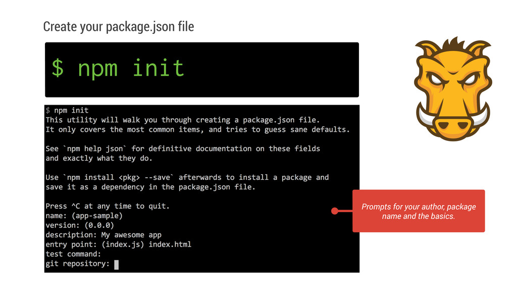 Create your package.json file Prompts for your ...
