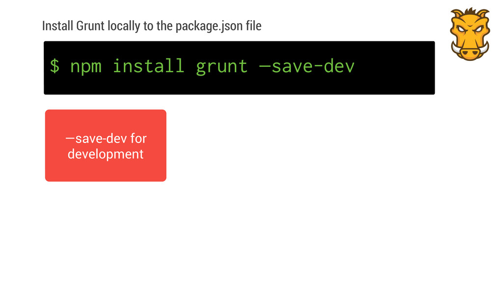 Install Grunt locally to the package.json file ...